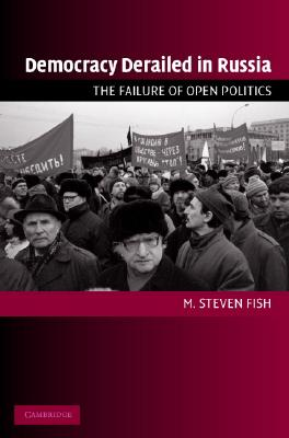 Democracy Derailed In Russia By Fish, M. Steven