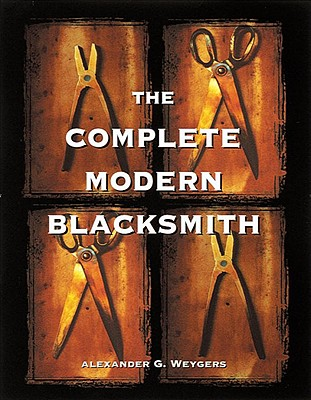 The Complete Modern Blacksmith By Weygers, Alexander G.