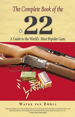 The Complete Book of the .22 By Van Zwoll, Wayne